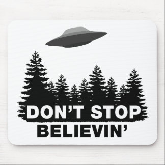 Don't Stop Believin'... (UFO) Mouse Pad