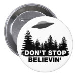Don't Stop Believin'... (UFO) Pinback Buttons