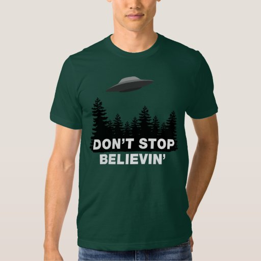 Don't Stop Believin'... (UFO) T Shirt