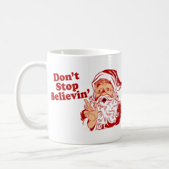 Dont Stop Believing Coffee Mug