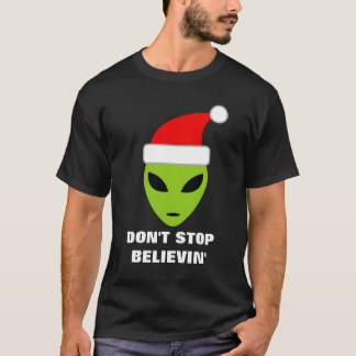 Don't stop believing Funny Santa Claus alien shirt