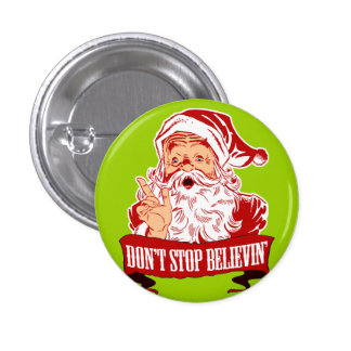 Dont Stop Believing in Santa 1 Inch Round Button