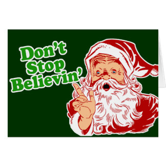 Don't Stop Believing In Santa Greeting Cards