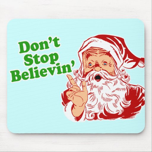 Don't Stop Believing In Santa Mouse Pad