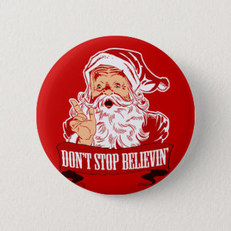 Dont Stop Believing in Santa Pinback Button