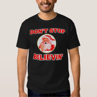 Don't Stop Believing In Santa Shirt