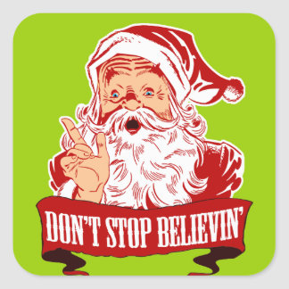 Dont Stop Believing in Santa Square Sticker
