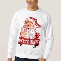 Dont Stop Believing in Santa Sweatshirt