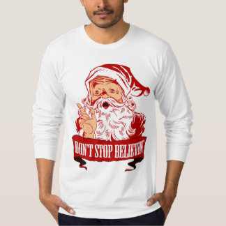 Dont Stop Believing in Santa T-Shirt