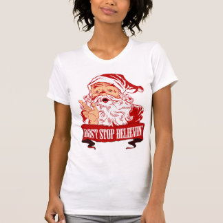 Dont Stop Believing in Santa T Shirt