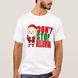 DONT STOP BELIEVING ..png T-Shirt