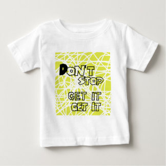 Don't stop get it get it! baby T-Shirt