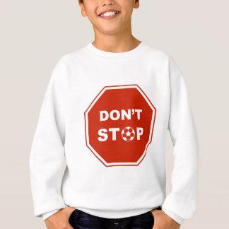 Don't Stop playing soccer Sweatshirt
