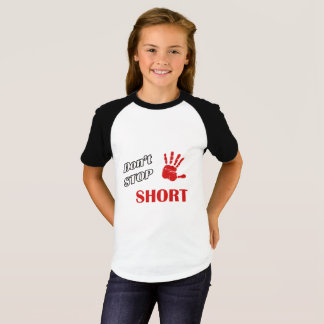 Don't Stop Short T-Shirt
