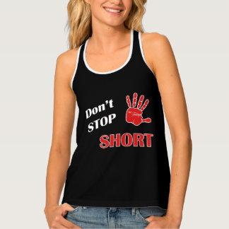 Don't Stop Short Tank Top