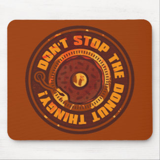 DON'T STOP THE DONUT THINGY! MOUSE PAD