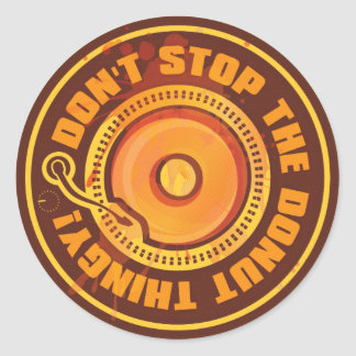 DON'T STOP THE DONUT THINGY! ROUND STICKER