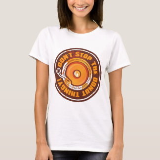 DON'T STOP THE DONUT THINGY! T-Shirt
