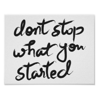 Dont Stop What You Started Motivational Script Poster