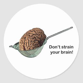 Don't Strain Your Brain! Classic Round Sticker