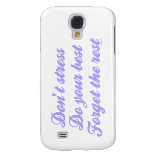 'Don't Stress, Do Your Best, Forget The Rest' Samsung S4 Case