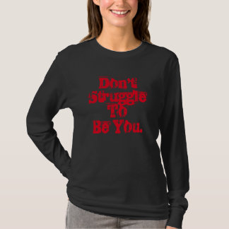 Don't Struggle To Be You T-Shirt