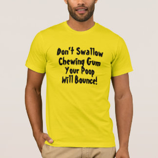 Don't Swallow Chewing Gum T-Shirt