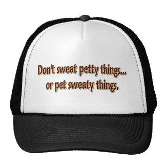 Don't Sweat Petty Things...Or Pet Sweaty Things. Trucker Hat