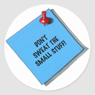 DON'T SWEAT SMALL STUFF MEMO CLASSIC ROUND STICKER
