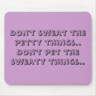 Don't sweat the petty things..Don't pet the swe... Mouse Mats
