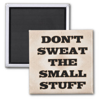 Don't Sweat the Small Stuff 2 Inch Square Magnet