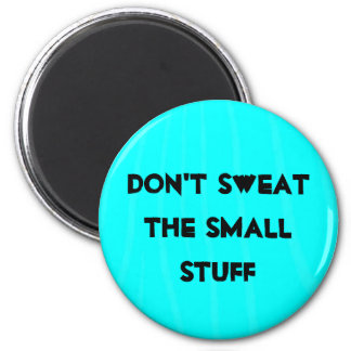 """Don't sweat the small stuff"" Magnet"