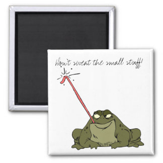 Don't sweat the small stuff! magnet