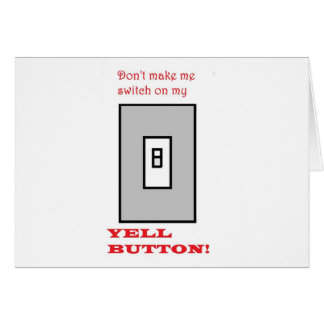 DON'T SWITCH ON THE YELL BUTTON