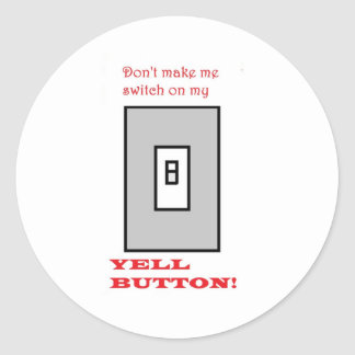 DON'T SWITCH ON THE YELL BUTTON CLASSIC ROUND STICKER