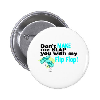 Don't t Make Me Slap You With My Flip Flop 2 Inch Round Button