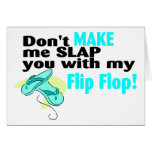 Don't t Make Me Slap You With My Flip Flop Card