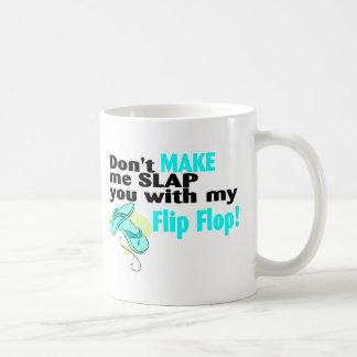 Don't t Make Me Slap You With My Flip Flop Coffee Mug