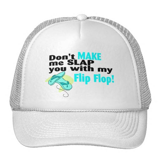Don't t Make Me Slap You With My Flip Flop Trucker Hat