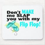 Don't t Make Me Slap You With My Flip Flop Mouse Mat