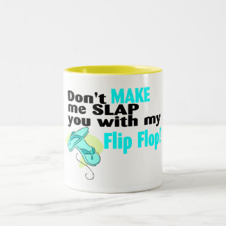 Don't t Make Me Slap You With My Flip Flop Two-Tone Coffee Mug