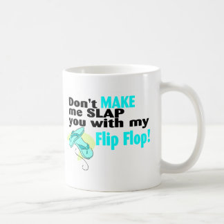 Don't t Make Me Slap You With My Flip Flop Classic White Coffee Mug