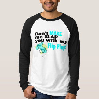 Don't t Make Me Slap You With My Flip Flop T-Shirt