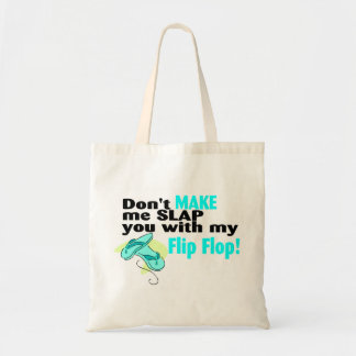 Don't t Make Me Slap You With My Flip Flop Tote Bag