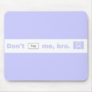 Don't tag me, bro! mouse pad