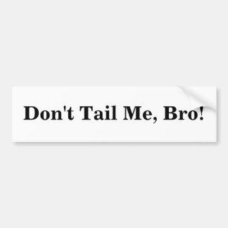 Don't Tail Me, Bro! Car Bumper Sticker