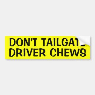 DON'T TAILGATE DRIVER CHEWS BUMPER STICKER