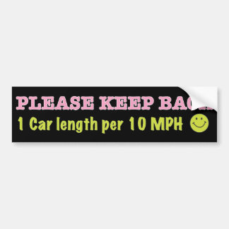 Don't Tailgate My Car! Bumper Sticker