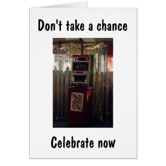"""DON'T TAKE CHANCE-CELEBRATE NOW WHILE U CAN """"40TH"""" CARD"""