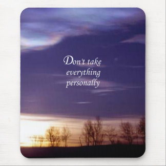 Don't Take Everything Personally Mouse Pad